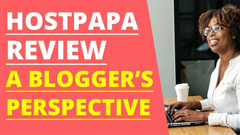 A HostPapa Review From a Blogger's Perspective